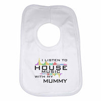 I Listen to House Music With My Mummy Boys Girls Baby Bibs