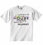 I Listen to House Music With My Mummy - Baby T-shirt