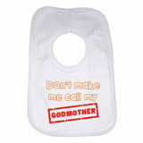 Don't Make Me Call My Godmother Boys Girls Baby Bibs