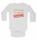 Don't Make Me Call My Godmother - Long Sleeve Baby Vests for Boys & Girls