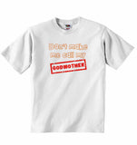 Don't Make Me Call My Godmother - Baby T-shirt