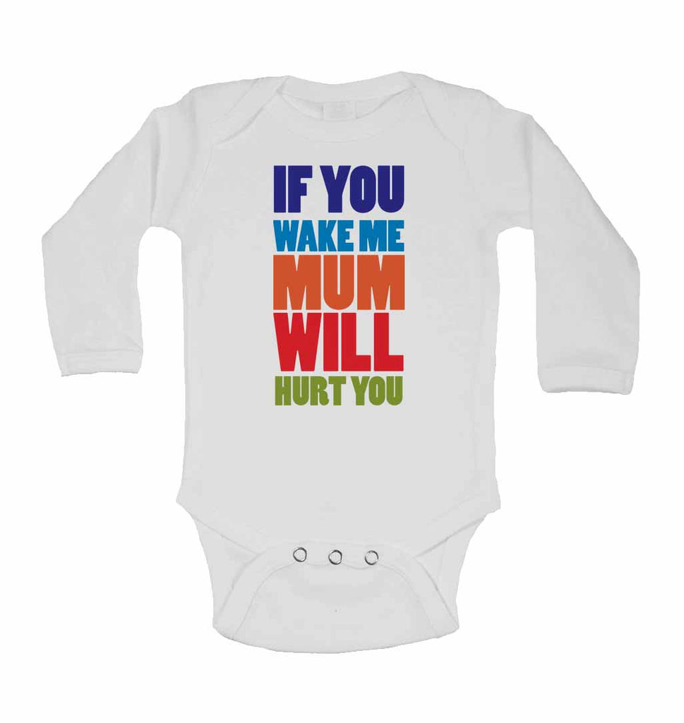 If You Wake Me Mum Wil Hurt You - Long Sleeve Baby Vests