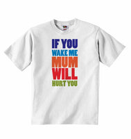 If You Wake Me Mum Wil Hurt You - Baby T-shirt