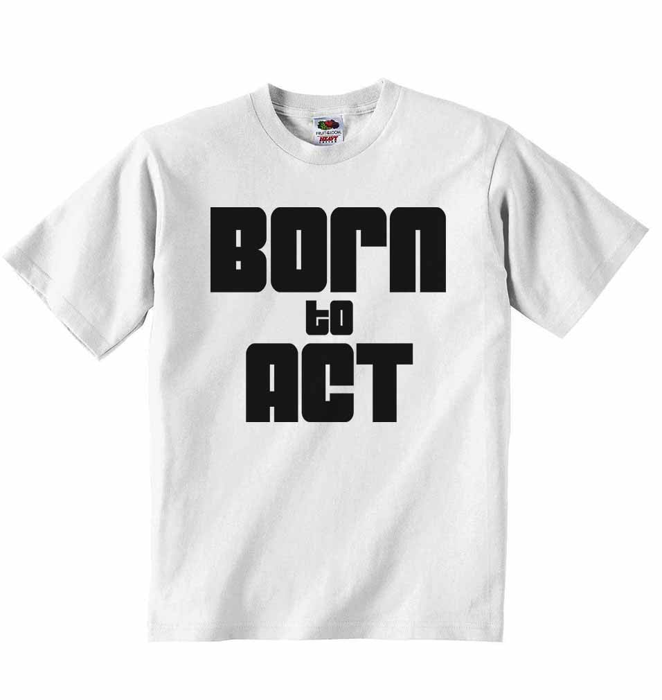 Born to Act - Baby T-shirt