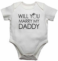 Will You Marry My Daddy - Baby Vests Bodysuits for Boys, Girls