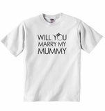 Will You Marry My Mummy - Baby T-shirt