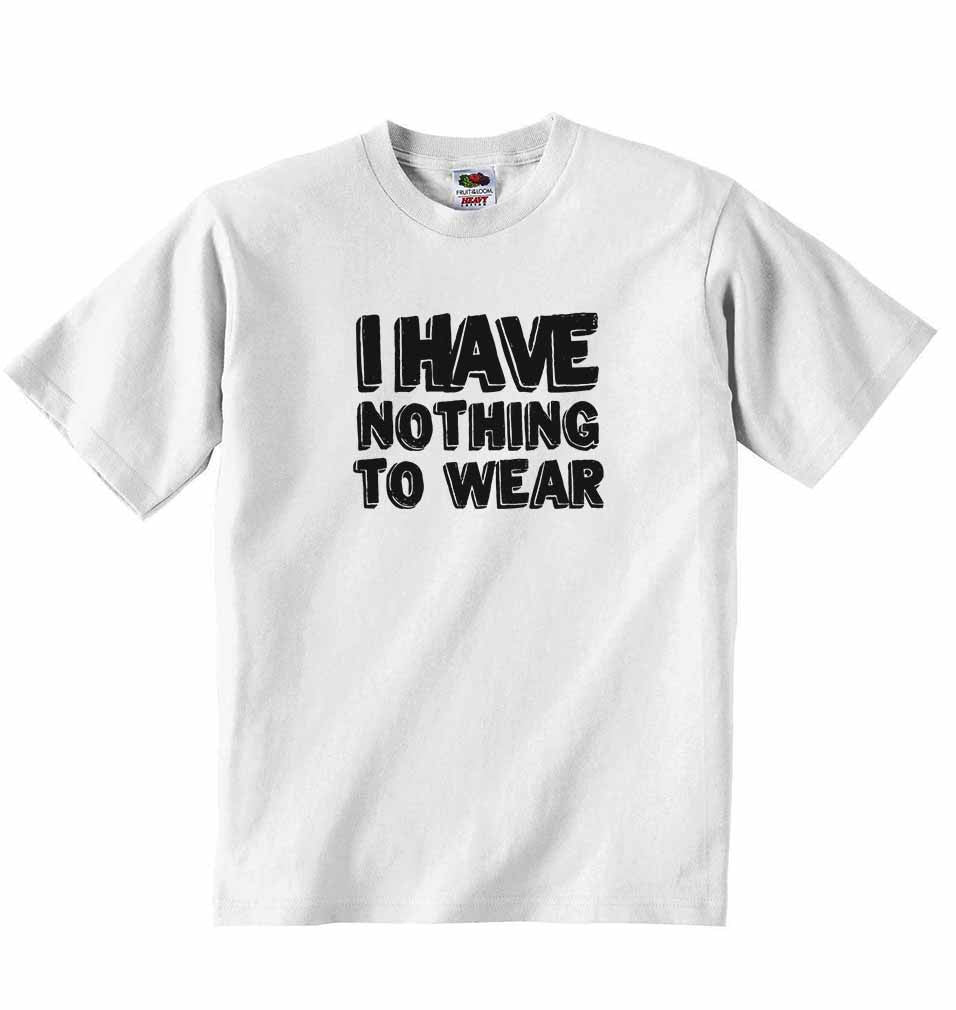 I have Nothing to Wear - Baby T-shirt