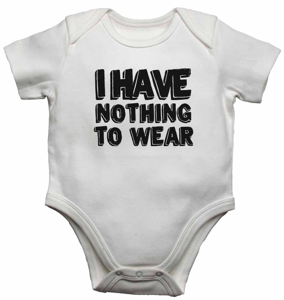 I have Nothing to Wear - Baby Vests Bodysuits for Boys, Girls