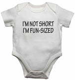 I'm Not Short I'm Fun-Sized - Baby Vests Bodysuits for Boys, Girls