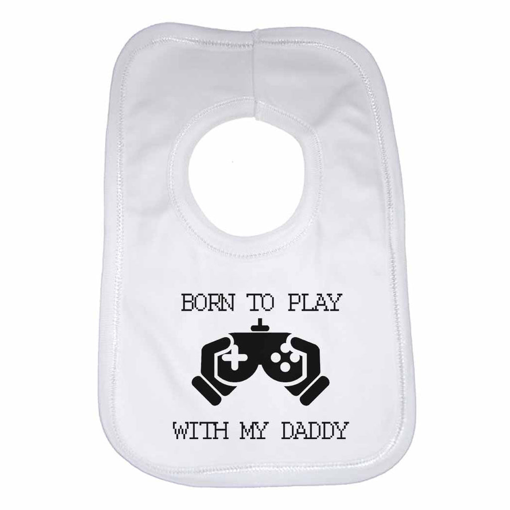 Born to Play with My Daddy Boys Girls Baby Bibs