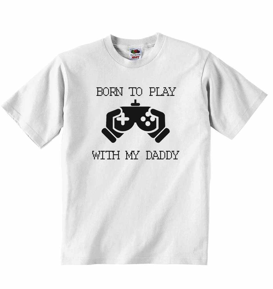 Born to Play with My Daddy - Baby T-shirt