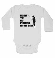 Born to go Fishing With Dad - Long Sleeve Baby Vests for Boys & Girls