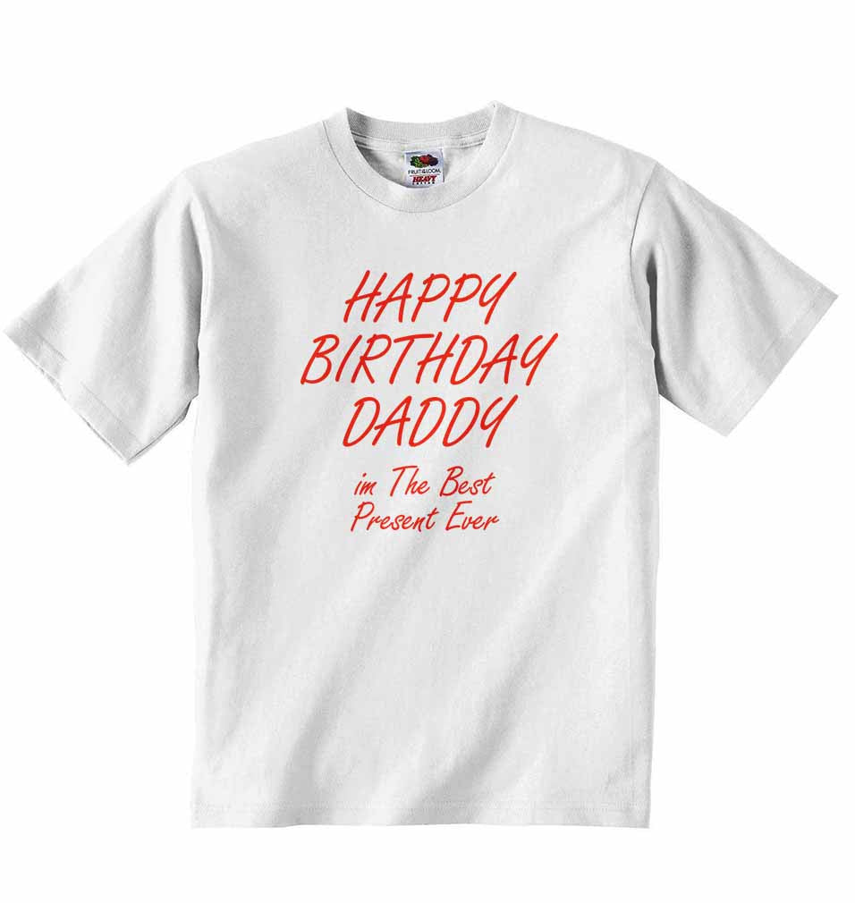 Happy Birthday Daddy Im The Best Present Ever