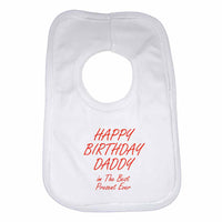 Happy Birthday Daddy im The Best Present Ever Boys Girls Baby Bibs