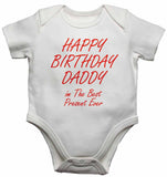 Happy Birthday Daddy im The Best Present Ever - Baby Vests Bodysuits for Boys, Girls