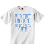 And They Thought my Dad was Gay - Baby T-shirt