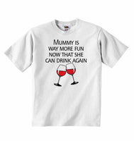 Mummy is Way More Fun Now That She Can Drink Again - Baby T-shirt