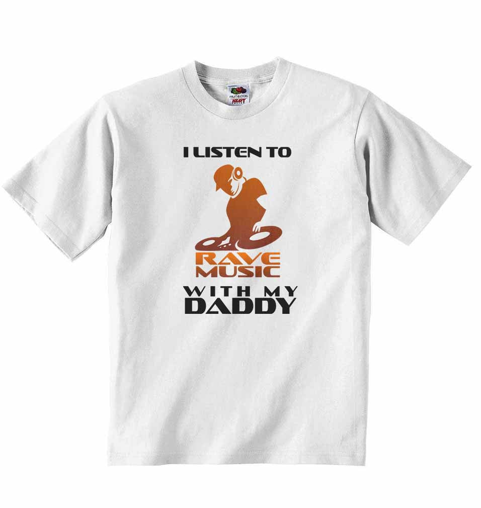 I Listen to Rave Music With My Daddy - Baby T-shirt