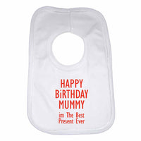 Happy Birthday Mummy im The Best Present Ever Boys Girls Baby Bibs