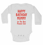 Happy Birthday Mummy im The Best Present Ever - Long Sleeve Baby Vests for Boys & Girls