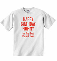 Happy Birthday Mummy im The Best Present Ever - Baby T-shirt