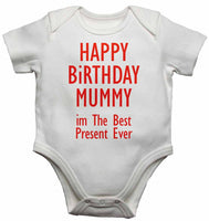 Happy Birthday Mummy im The Best Present Ever - Baby Vests Bodysuits for Boys, Girls