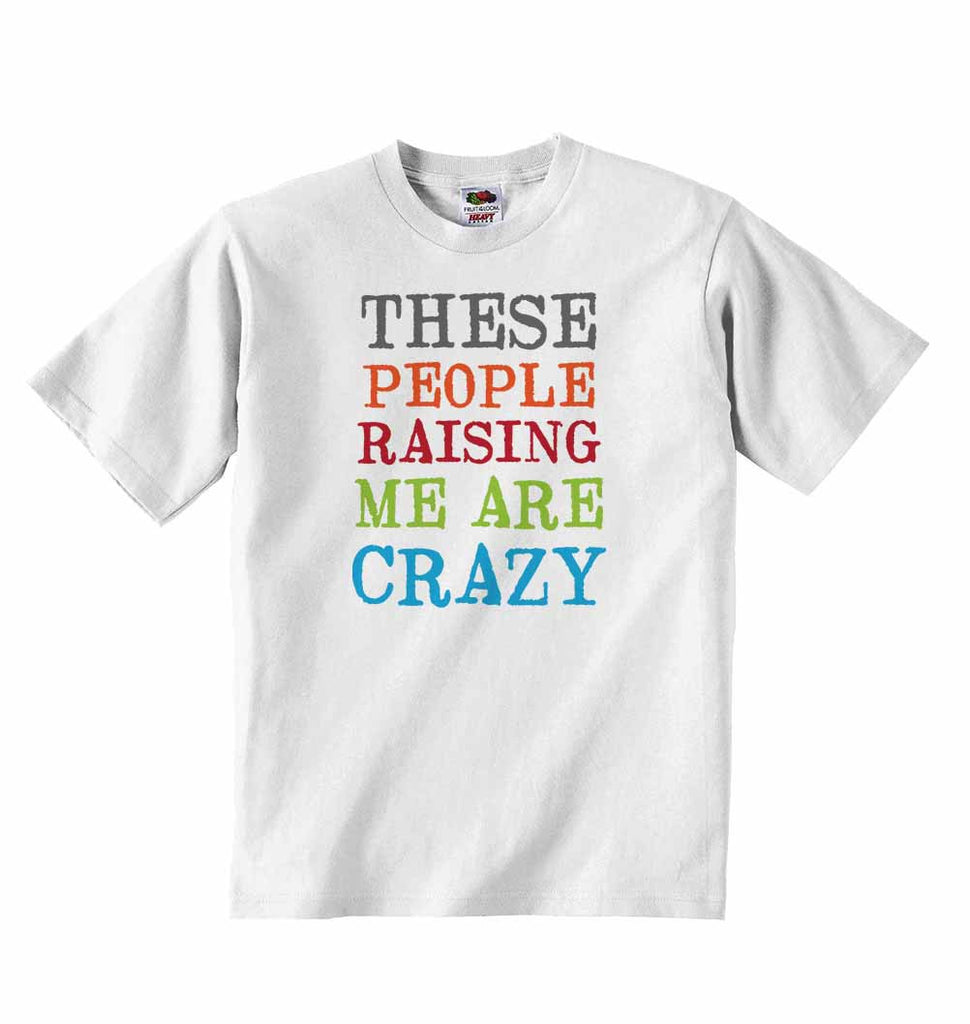 These People Raising Me are Crazy - Baby T-shirt