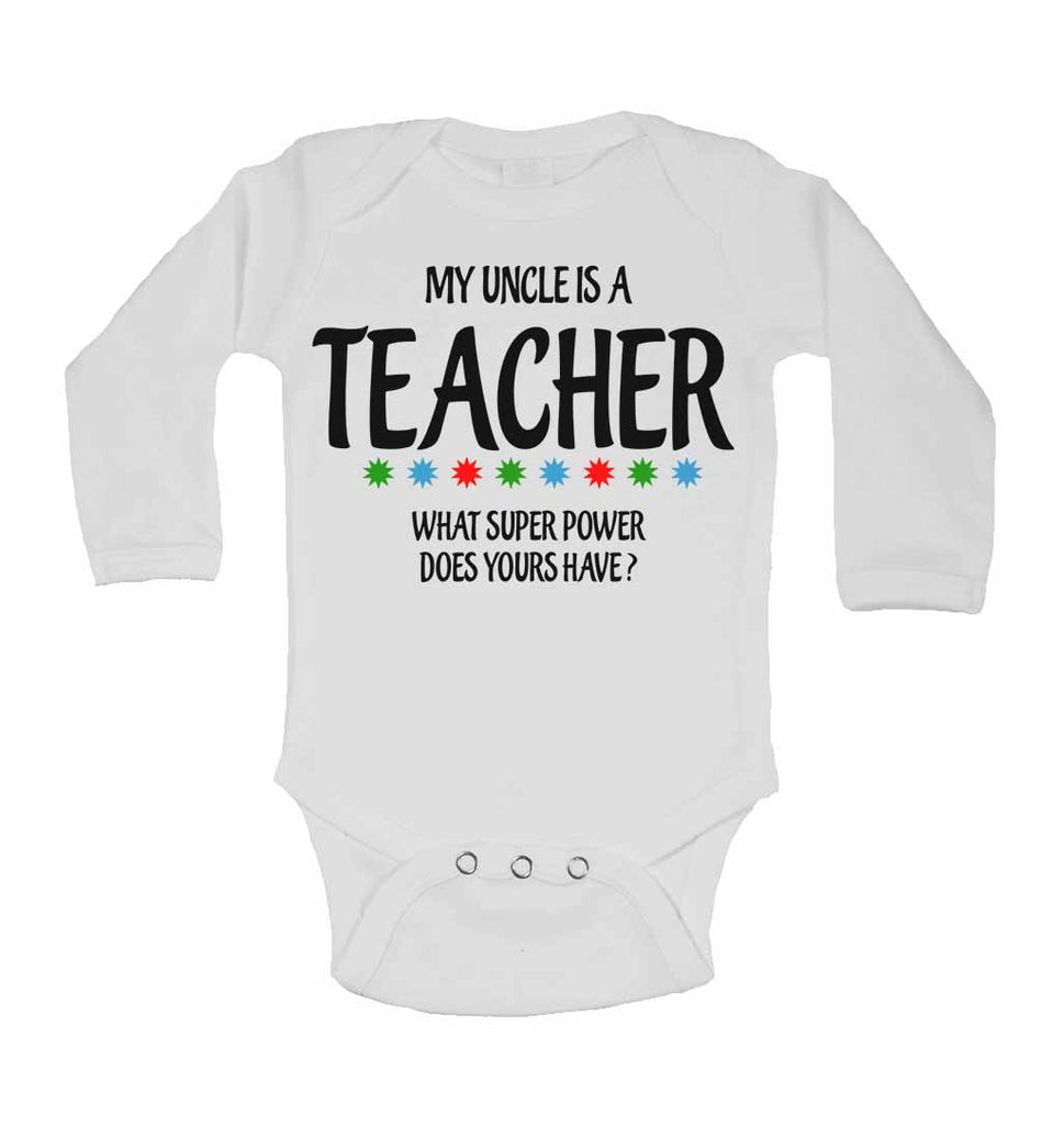 My Uncle Is A Teacher What Super Power Does Yours Have? - Long Sleeve Baby Vests