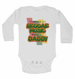 I Listen to Reggae Music With My Daddy - Long Sleeve Baby Vests for Boys & Girls