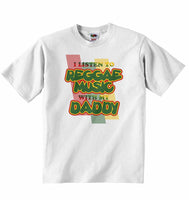 I Listen to Reggae Music With My Daddy - Baby T-shirt
