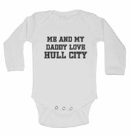Me and My Daddy Love Hull City, for Football, Soccer Fans - Long Sleeve Baby Vests