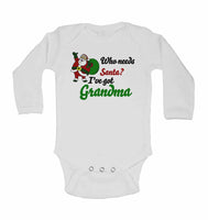 Who Needs Santa? I've Got Grandma - Long Sleeve Baby Vests