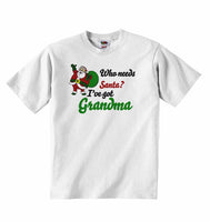Who Needs Santa? I've Got Grandma - Baby T-shirt