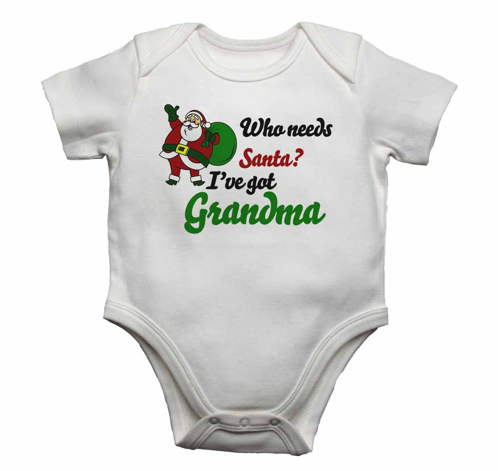 Who Needs Santa? I've Got Grandma - Baby Vests Bodysuits for Boys, Girls