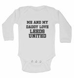 Me and My Daddy Love Leeds United, for Football, Soccer Fans - Long Sleeve Baby Vests