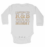I Listen to R&B With My Mummy - Long Sleeve Baby Vests for Boys & Girls