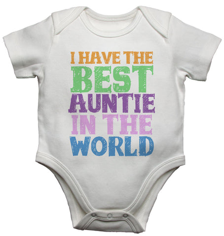 I Have the Best Auntie in the World - Baby Vests Bodysuits