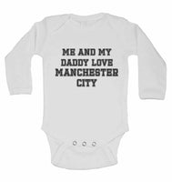 Me and My Daddy Love Manchester City, for Football, Soccer Fans - Long Sleeve Baby Vests