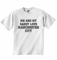 Me and My Daddy Love Manchester City, for Football, Soccer Fans - Baby T-shirt