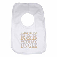 I Listen to R&B With My Uncle Boys Girls Baby Bibs