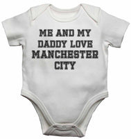 Me and My Daddy Love Manchester City, for Football, Soccer Fans - Baby Vests Bodysuits