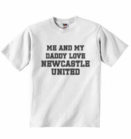 Me and My Daddy Love Newcastle United, for Football, Soccer Fans - Baby T-shirt