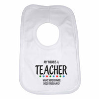 My Mums is A Teacher, What Super Power Does Yours Have? Baby Bibs