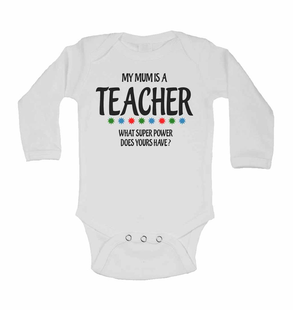 My Mums is A Teacher, What Super Power Does Yours Have? - Long Sleeve Baby Vests