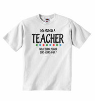 My Mums is A Teacher, What Super Power Does Yours Have? - Baby T-shirt