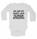 Me and My Daddy Love Oldham Athletic, for Football, Soccer Fans - Long Sleeve Baby Vests