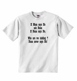 If Mum Says No Ask Nana If Nana Says No. Who are We Kidding? Nana Never Says No! - Baby T-shirt