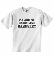 Me and My Daddy Love Barnsley, for Football, Soccer Fans - Baby T-shirt