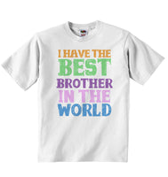 I Have the Best Brother in the World - Baby T-shirt