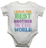I Have the Best Brother in the World - Baby Vests Bodysuits